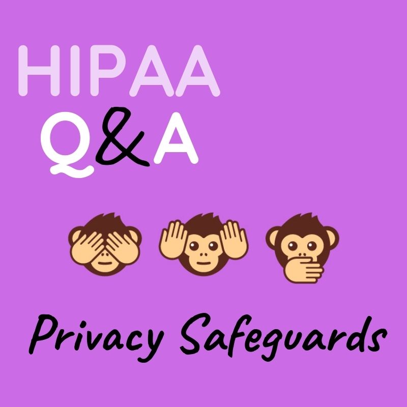 Graphic that says HIPAA Q&A, Privacy Safeguards, with picture of the three wise monkeys emojis
