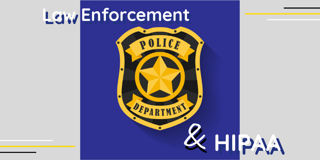 Law Enforcement and HIPAA: What You Need to Know About Disclosing PHI